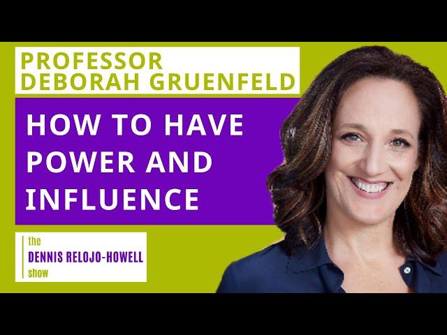 Professor Deborah Gruenfeld: How to Have Power and Influence