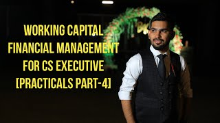 WORKING CAPITAL FINANCIAL MANAGEMENT(FM) for CS EXECUTIVE by CS BHUPENDRA JAIN [PRACTICALS PART-4]