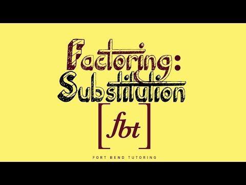 Factoring Using Substitution [fbt]