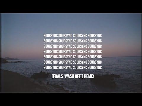 FOALS - Wash Off (Sour Sync Remix)