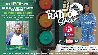 "Real Talk with Judy LIVE Radio Show - ""Gadsden County Time To Go Green...Ron Green"" (7/7/2020)"
