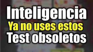 TEST DE INTELIGENCIA OBSOLETOS Y ACTUALES