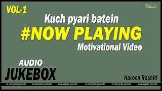 kuch pyari batein AUDIO JUKEBOX || Motivational Video || Haroon Rashid || zz enterprise presents
