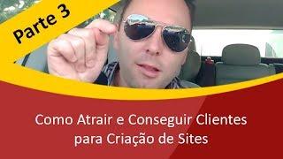 Como Atrair e Conseguir Clientes para Criar Sites - Como Vender Sites - Parte 3