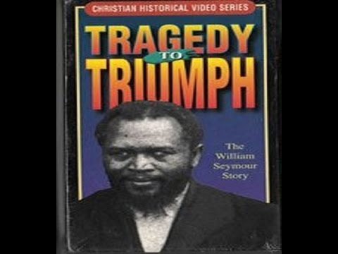 Tragedy to Triumph ~ The William Seymour Story