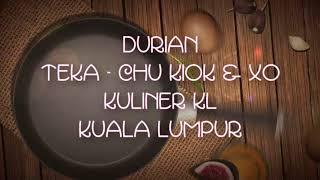 ( CULINARY ) DURIAN TEKA - CHU KIOK & XO KULINER KL KUALA LUMPUR MALAYSIA - Sekarlangit Saptohoedojo