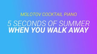When You Walk Away - 5 Seconds of Summer cover by Molotov Cocktail Piano