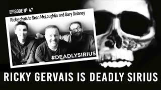 RICKY GERVAIS IS DEADLY SIRIUS #47
