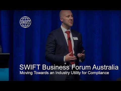SWIFT Business Forum Australia - Moving Towards an Industry Utility for Compliance