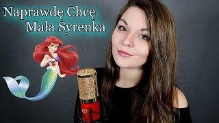 Naprawdę Chcę - Mała Syrenka (Cover by Annalena)