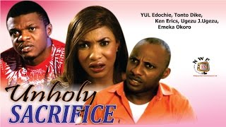 Unholy Sacrifice    - Nigerian Nollywood Movie