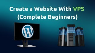 How to Create a Website With VPS Hosting (Complete Beginners)