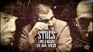 Repeat youtube video Stres - O sa vezi feat. Doc, Deliric (prod. Preston)