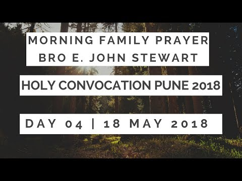 Day - 4 | Morning Family Prayer| Bro. John Steward | Holy Convocation Pune 18th May 2018