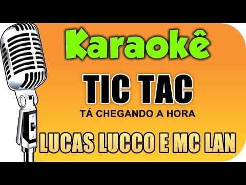 🎤Karaokê - Lucas Lucco e Mc Lan - Tic Tac (Tá Chegando a Hora)