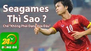 """Seagames Thì Sao - Chế """"Không Phải Dạng Vừa Đâu"""""""