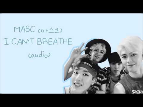MASC (마스크) - I CAN'T BREATHE (HQ AUDIO)