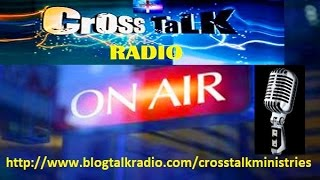 "CROSS TALK RADIO-""TIME TO MAKE A CHOICE"""