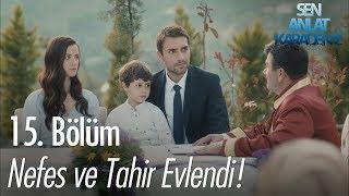 Nefes ve Tahir evlendi - Sen Anlat Karadeniz 15. Bölüm