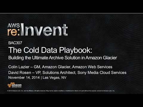 AWS re:Invent 2014 | (BAC307) Cold Data Playbook: Build Ultimate Archive Solutions - Amazon Glacier
