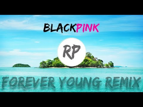 BLACKPINK - FOREVER YOUNG | [RP] Remix