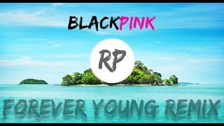 BLACKPINK - FOREVER YOUNG   [RP] Remix