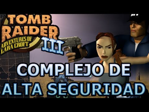 Tomb Raider 3 Vídeo-Guía en Español Nevada - Complejo de Alta Seguridad (Hight Security Compound)