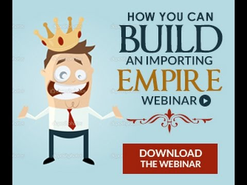 How You Can Build Your Importing Empire - Risk-Free and FAST!