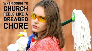 When Going to Church Feels Like a Dreaded Chore | When to Leave a Church | How to Find a Good Church