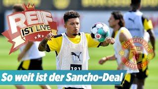⚽️  So weit ist der Sancho-Deal | Reif ist Live