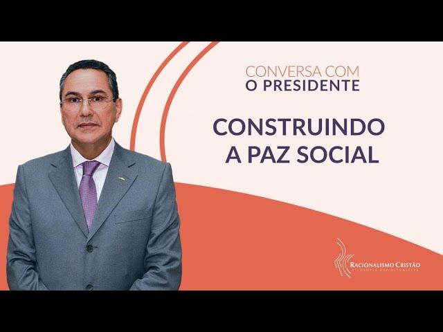 Construindo a paz social - Conversa com o Presidente