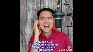 Nalulula Ako - Composed & Sung by Chino Romero