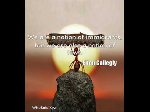 Elton Gallegly: We are a nation of immigrants, but we are also a nation of laws....