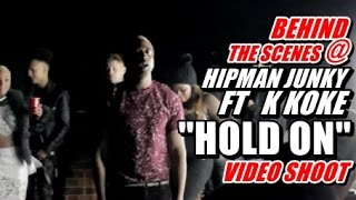 BEHIND THE SCENES @ HIPMAN JUNKY FT K KOKE  ''HOLD ON'' VIDEO SHOOT