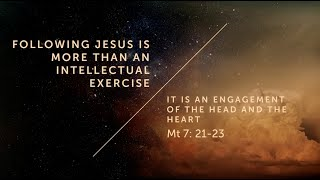 Following Jesus is more than an intellectual exercise - Matthew 7:21-23 // Ps. David Martin