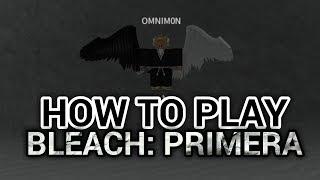 HOW TO PLAY BLEACH: PRIMERA! | ROBLOX