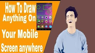 How To Draw Anything On Your Mobile Screen anywhere.. By Technical Luck