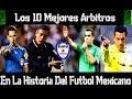 Top10 MEJORES ÁRBITROS en la HISTORIA del FÚTBOL MEXICANO