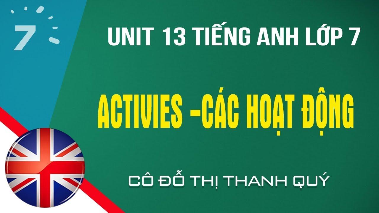 Unit 13 Tiếng Anh lớp 7 Activities - Các hoạt động |HỌC247