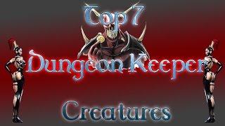 Top 7 Dungeon Keeper Creatures