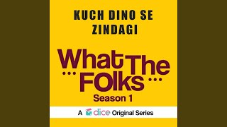 "Kuch Dino Se Zindagi (From ""What the Folks Season 1"")"