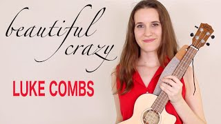 Beautiful Crazy - Luke Combs (Ukulele Tutorial)