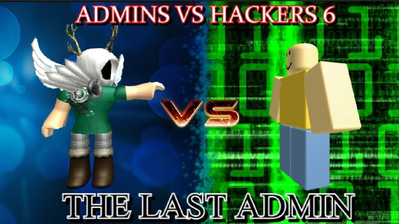 Admins Vs Hackers 6 The Last Admin Finale Roblox Movie By