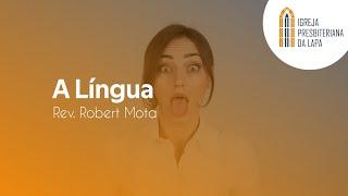 A Língua - Rev. Robert Mota