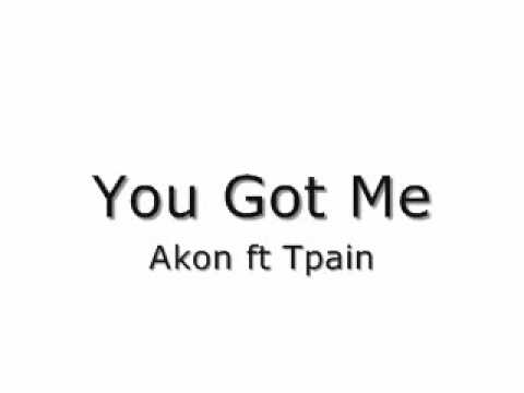 You Got Me - Akon ft Tpain