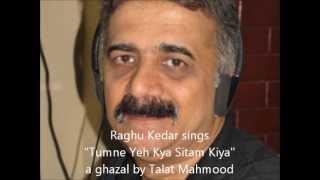 Tumne yeh kya sitam kiya - sung by Raghu Kedar