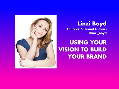 LECTURE // Linzi Boyd - Using Your Vision To Build Your Brand