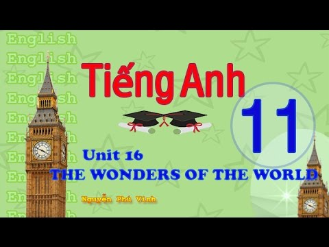 TIẾNG ANH LỚP 11 – UNIT 16 : THE WONDERS OF THE WORLD | ENGLISH 11