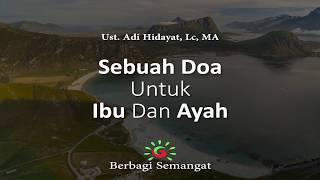Sebuah Doa Untuk Ibu dan Ayah Ust Adi Hidayat Lc MA