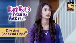 Your Favorite Character | Dev And Sonakshi Fight | Kuch Rang Pyar Ke Aise Bhi